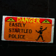Danger-Easily Startled Police